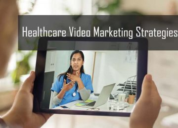 Healthcare Video Marketing Strategies & Tips