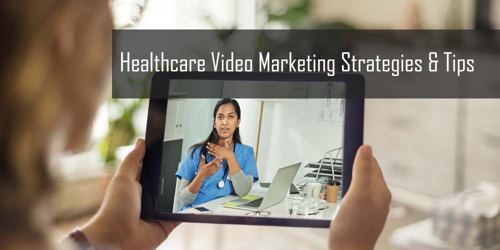 Healthcare Video Marketing Strategies & Tips